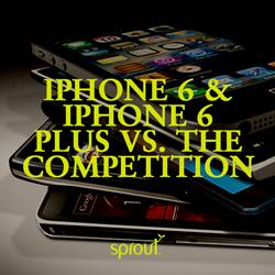 iPhone 6 and iPhone 6 Plus vs. the Competition