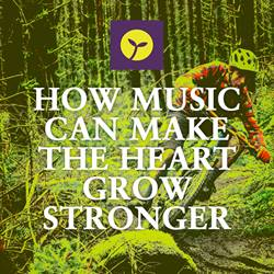 How music can make the heart grow stronger