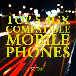Top 5 4GX Compatible Mobile Phones