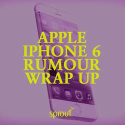 Apple iPhone 6 Rumour Wrap Up