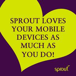 Sprout loves your mobile devices as much as you do!