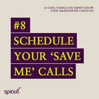 #8 Schedule your 'save me' calls